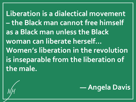 Angela Davis Quote: Liberation is a dialectical movement–the Black man cannot free himself as a Black man unless the Black woman can liberate herself...Women's liberation in the revolution is inseparable from the liberation of the male.