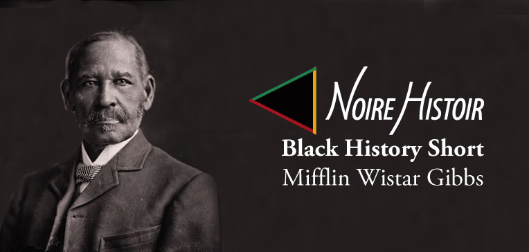 A portrait of Mifflin Wistar Gibbs and the Black History Short title.